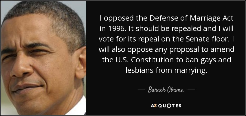 Barack Obama Quote I Opposed The Defense Of Marriage Act In 1996 It
