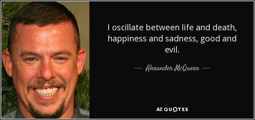 Alexander Mcqueen Quote I Oscillate Between Life And Death