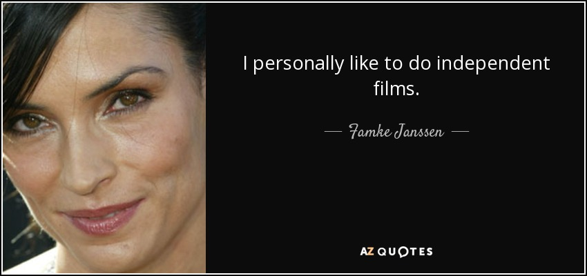 I personally like to do independent films. - Famke Janssen
