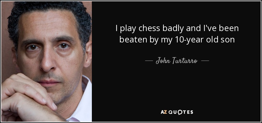 I play chess badly and I've been beaten by my 10-year old son - John Turturro