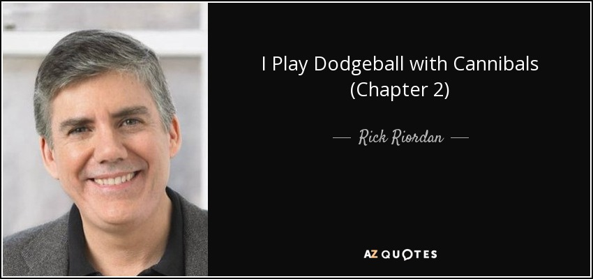 I Play Dodgeball with Cannibals (Chapter 2) - Rick Riordan