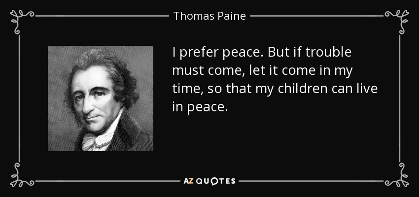 Thomas Paine Quote I Prefer Peace But If Trouble Must Come Let It