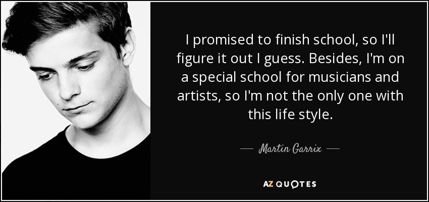 Martin Garrix Quote I Promised To Finish School So Ill Figure It
