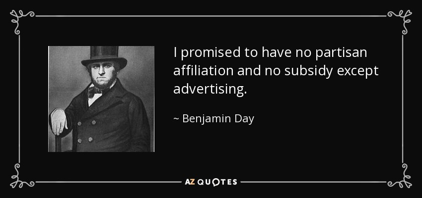 I promised to have no partisan affiliation and no subsidy except advertising. - Benjamin Day