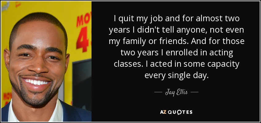 Jay Ellis Quote I Quit My Job And For Almost Two Years I