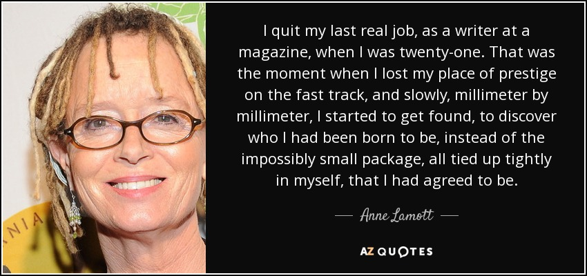 anne lamott quote i quit my last real job as a writer at  i quit my last real job as a writer at a magazine when i