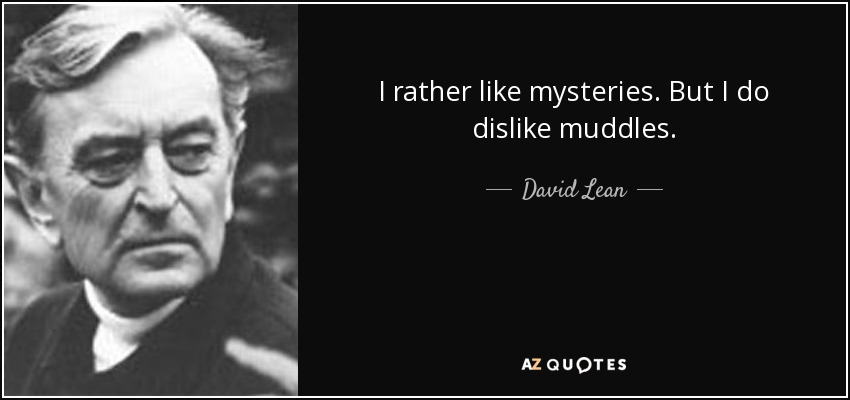I rather like mysteries. But I do dislike muddles. - David Lean