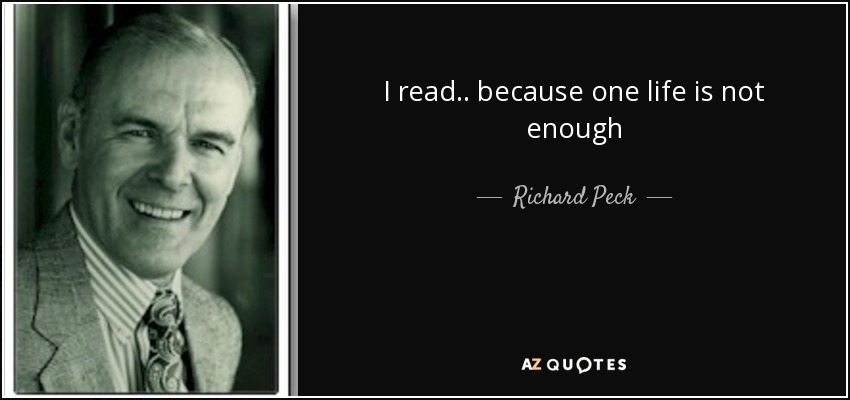 I read.. because one life is not enough - Richard Peck