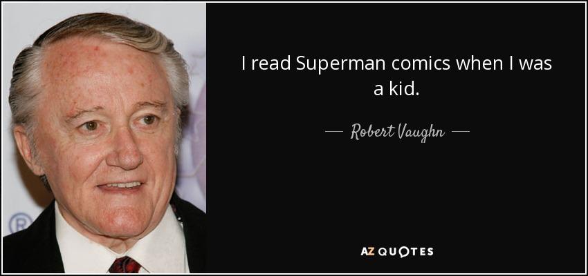 I read Superman comics when I was a kid. - Robert Vaughn