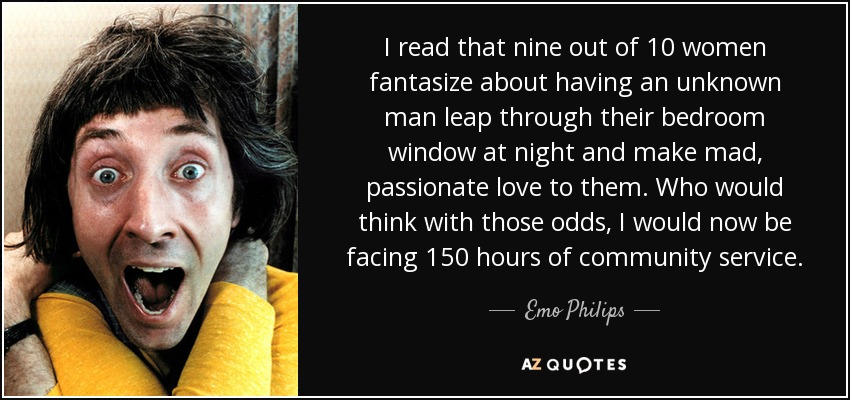 Emo Philips Quote I Read That Nine Out Of 10 Women Fantasize About