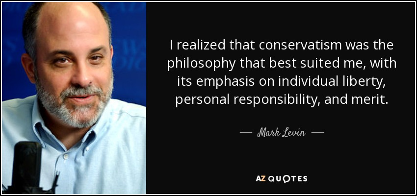 I realized that conservatism was the philosophy that best suited me, with its emphasis on individual liberty, personal responsibility, and merit. - Mark Levin