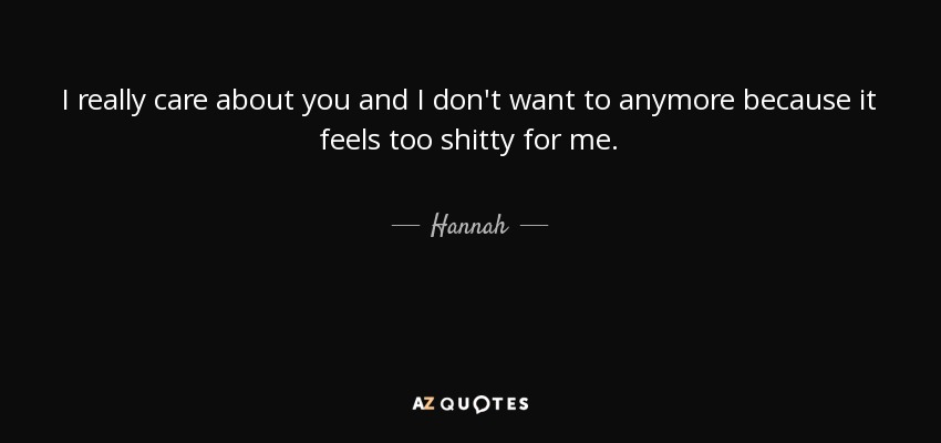 Hannah Quote I Really Care About You And I Dont Want To