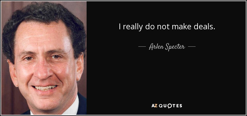 I really do not make deals. - Arlen Specter