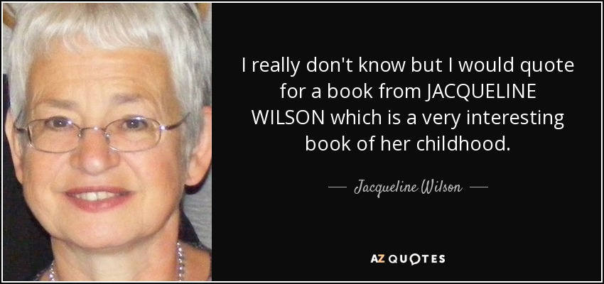 I really don't know but I would quote for a book from JACQUELINE WILSON which is a very interesting book of her childhood. - Jacqueline Wilson