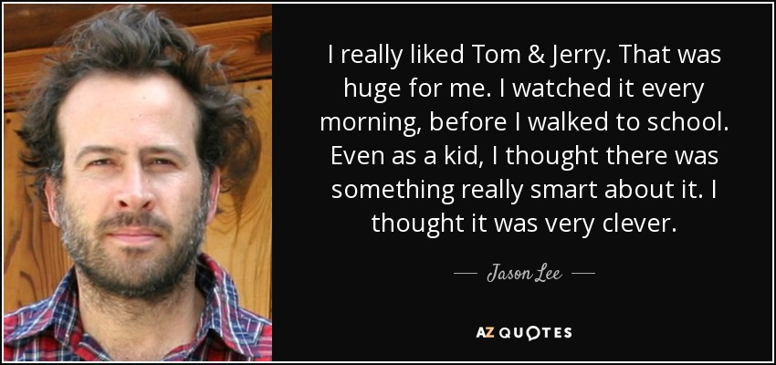 Jason Lee Quote I Really Liked Tom Jerry That Was Huge For