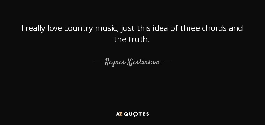 Ragnar Kjartansson Quote I Really Love Country Music Just This