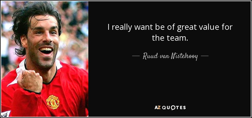I really want be of great value for the team. - Ruud van Nistelrooy