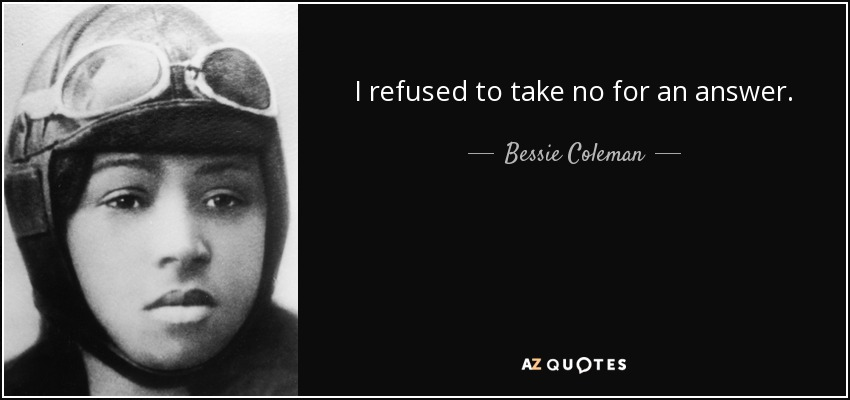 I refused to take no for an answer. - Bessie Coleman