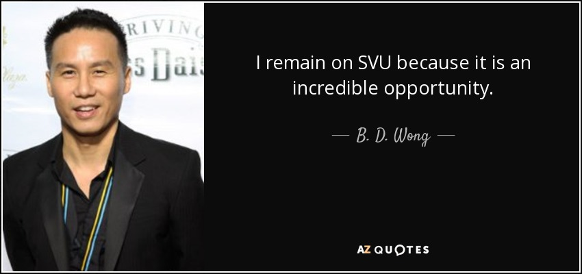 I remain on SVU because it is an incredible opportunity. - B. D. Wong