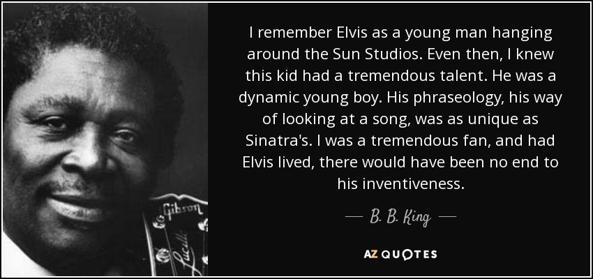 B B King Quote I Remember Elvis As A Young Man Hanging Around The