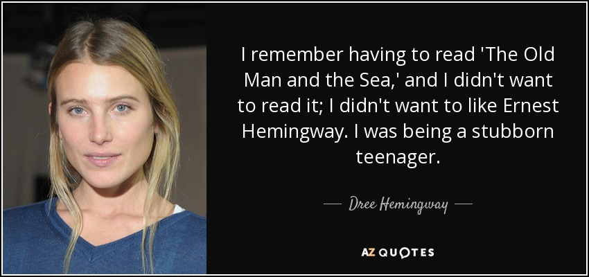 Dree Hemingway Quote I Remember Having To Read The Old Man And The