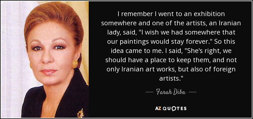I remember I went to an exhibition somewhere and one of the artists, an Iranian lady, said,
