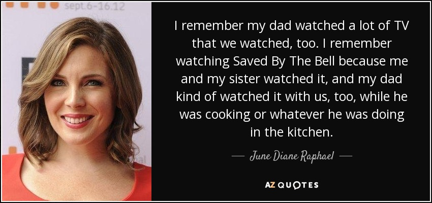 June Diane Raphael Quote I Remember My Dad Watched A Lot Of Tv That
