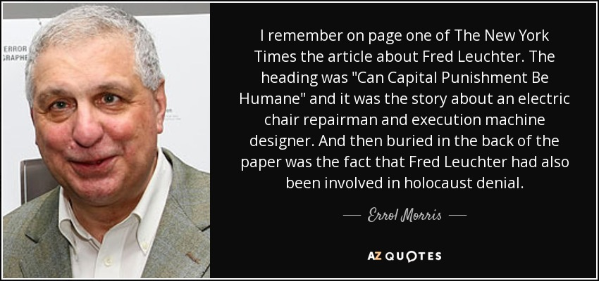 I remember on page one of The New York Times the article about Fred Leuchter. The heading was