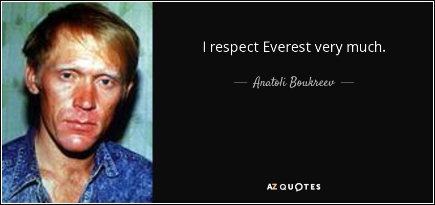 I respect Everest very much. - Anatoli Boukreev