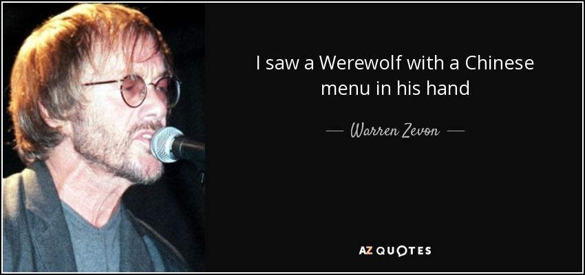 I saw a Werewolf with a Chinese menu in his hand - Warren Zevon