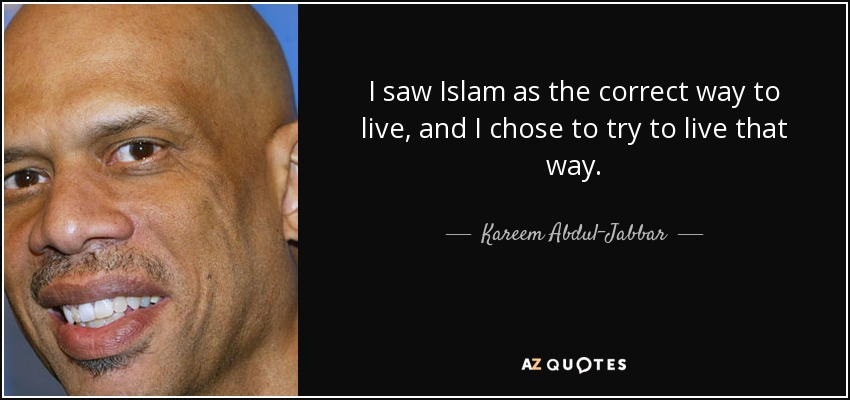 I saw Islam as the correct way to live, and I chose to try to live that way. - Kareem Abdul-Jabbar