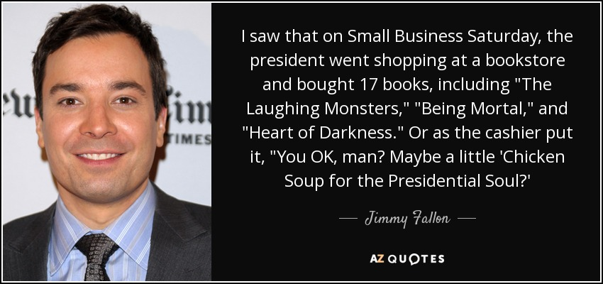 Jimmy Fallon quote: I saw that on Small Business Saturday, the