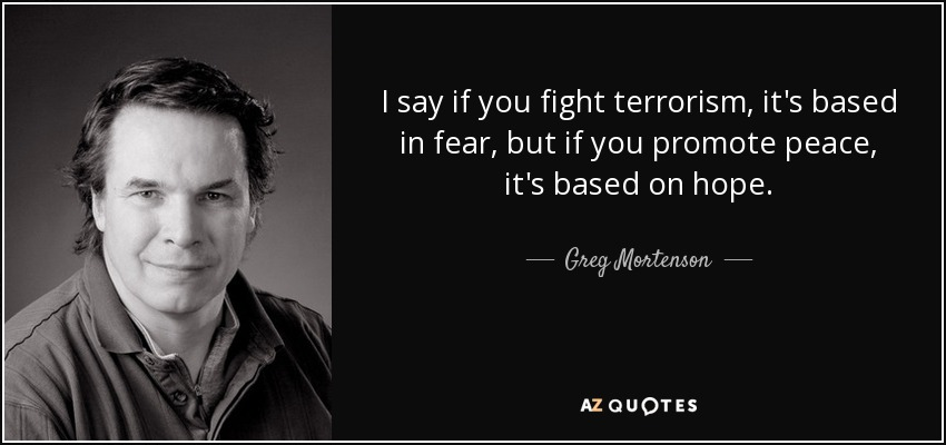 Greg Mortenson Quote I Say If You Fight Terrorism Its Based In