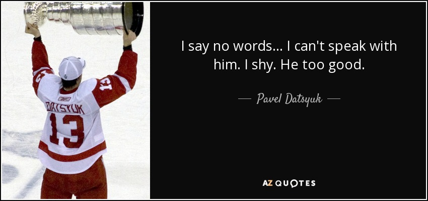 Pavel Datsyuk Quote I Say No Words I Cant Speak With Him I
