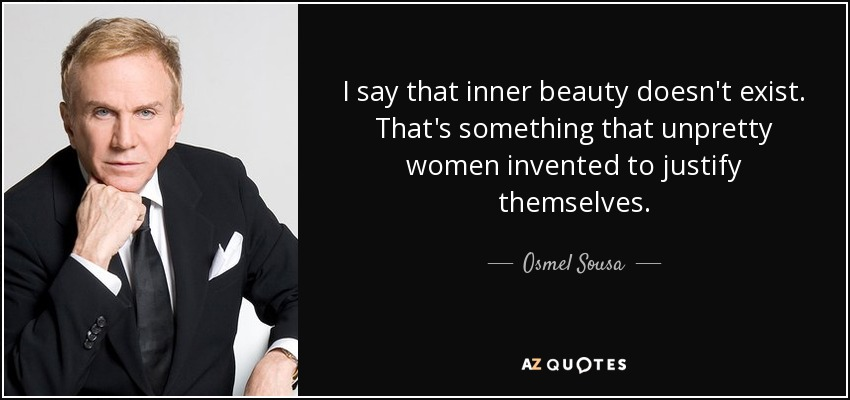 Osmel Sousa Quote I Say That Inner Beauty Doesn T Exist That S