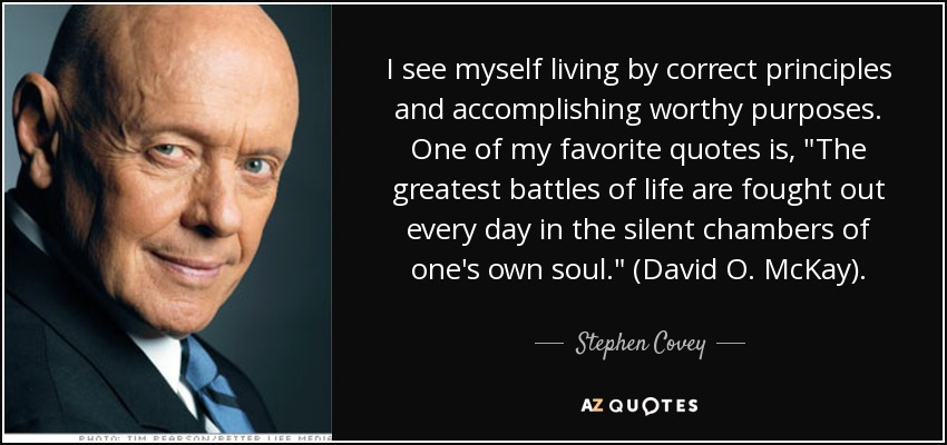 I see myself living by correct principles and accomplishing worthy purposes. One of my favorite quotes is,