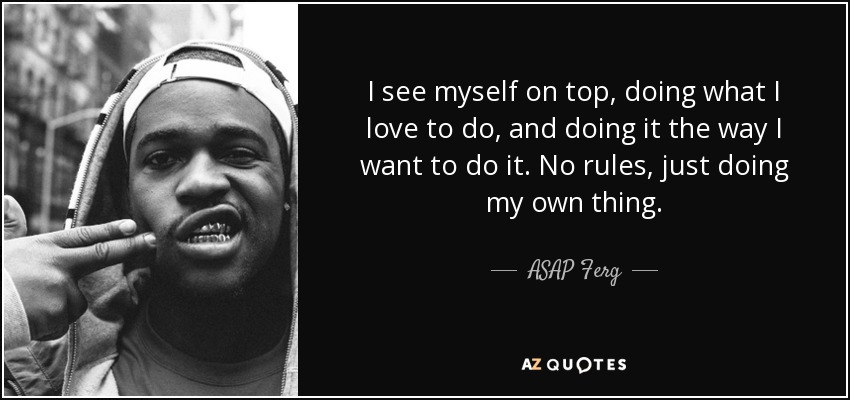 Asap Ferg Quote I See Myself On Top Doing What I Love To