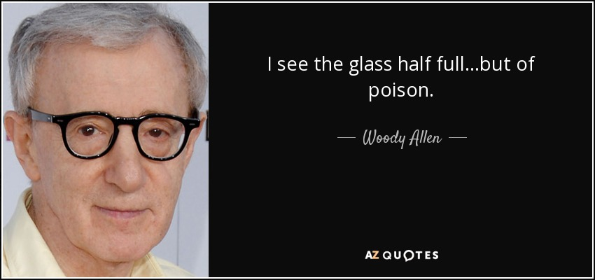 Woody Allen Quote I See The Glass Half Fullbut Of Poison