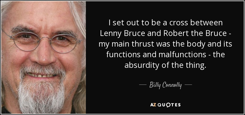 Billy Connolly Quote I Set Out To Be A Cross Between Lenny Bruce