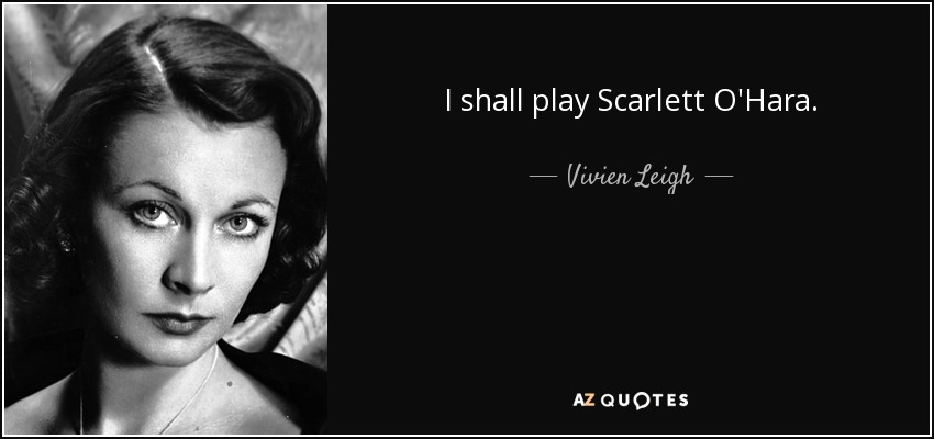 Vivien Leigh Quote I Shall Play Scarlett Ohara