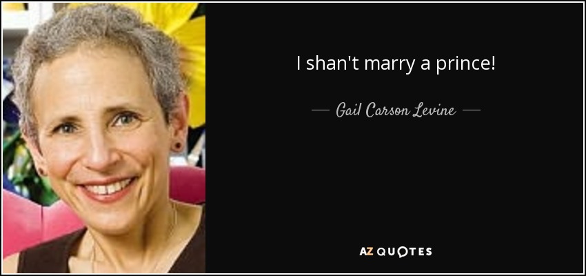 I shan't marry a prince! - Gail Carson Levine