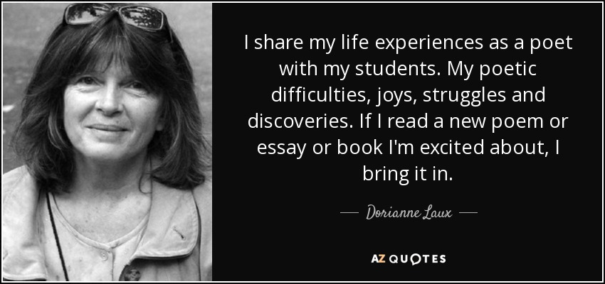 Dorianne Laux Quote I Share My Life Experiences As A Poet With My