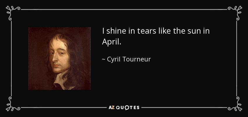 Cyril Tourneur Quote I Shine In Tears Like The Sun In April