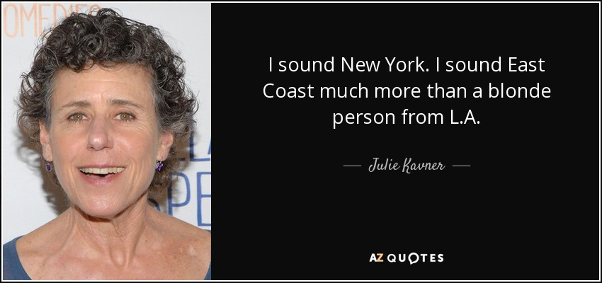 I sound New York. I sound East Coast much more than a blonde person from L.A. - Julie Kavner