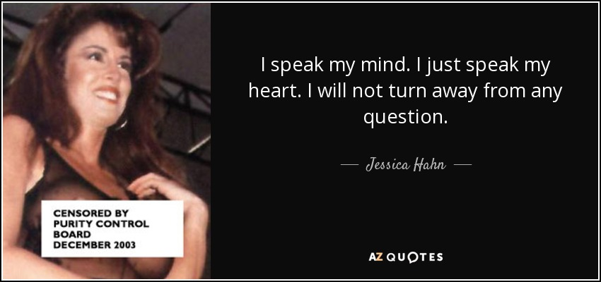 Jessica Hahn Quote I Speak My Mind I Just Speak My Heart I