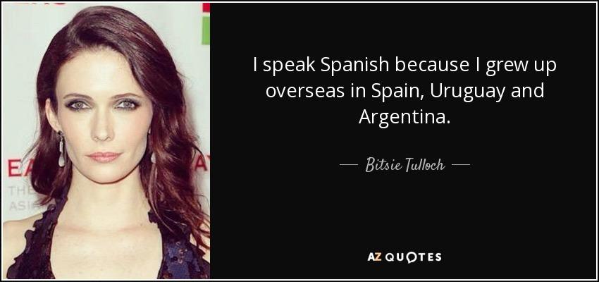 Bitsie Tulloch Quote I Speak Spanish Because I Grew Up Overseas In