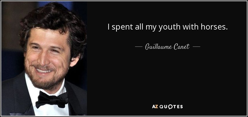 I spent all my youth with horses. - Guillaume Canet