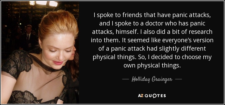 Quotes About Panic Attacks Awesome Holliday Grainger Quote I Spoke To Friends That Have Panic
