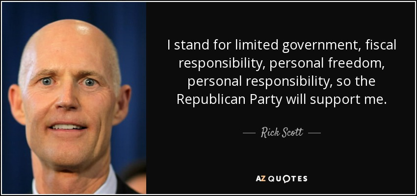 I stand for limited government, fiscal responsibility, personal freedom, personal responsibility, so the Republican Party will support me. - Rick Scott