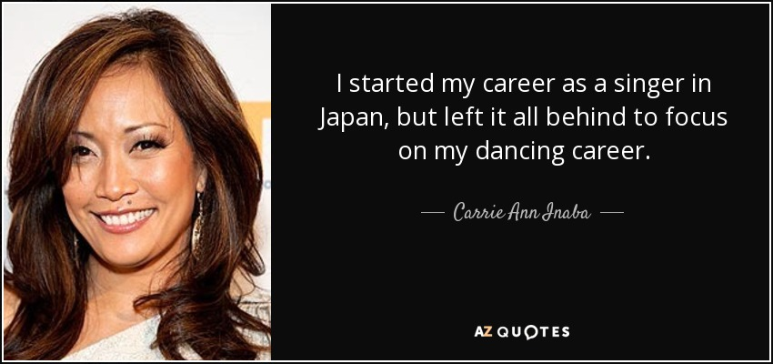 Carrie Ann Inaba quote: I started my career as a singer in